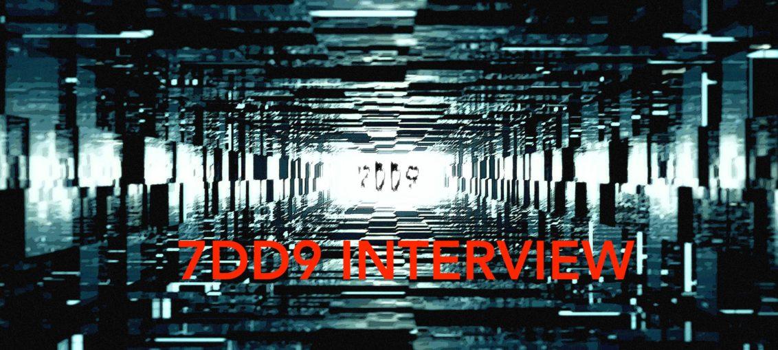 7DD9 INTERVIEW