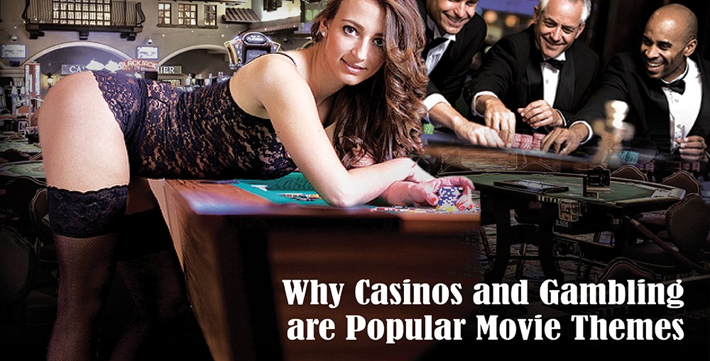 Why Casinos and Gambling are Popular Movie Themes