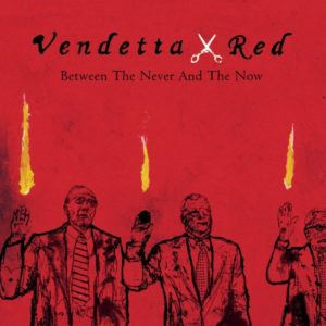 Vendetta Red Between The Never and The Now