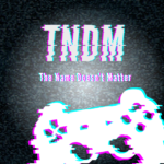 The Name Doesn't Matter, #TNDM