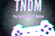 The Name Doesn't Matter, #TNDM
